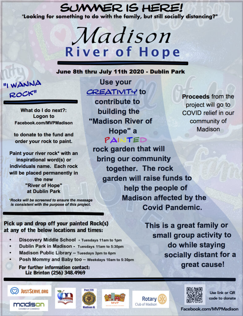 River of Hope | Madison River of Hope Join Madison Visionary Partners (MVP), Rotary Club of Madison, Madison Chamber of Commerce, Madison City Schools, the Madison Chapter of American Legion, Just Serve.org, and the City of Madison as they create the Madison River of Hope, leaving a permanent mark in our community as a sign and memory of a time when perseverance and socially-distant togetherness was needed more than ever.