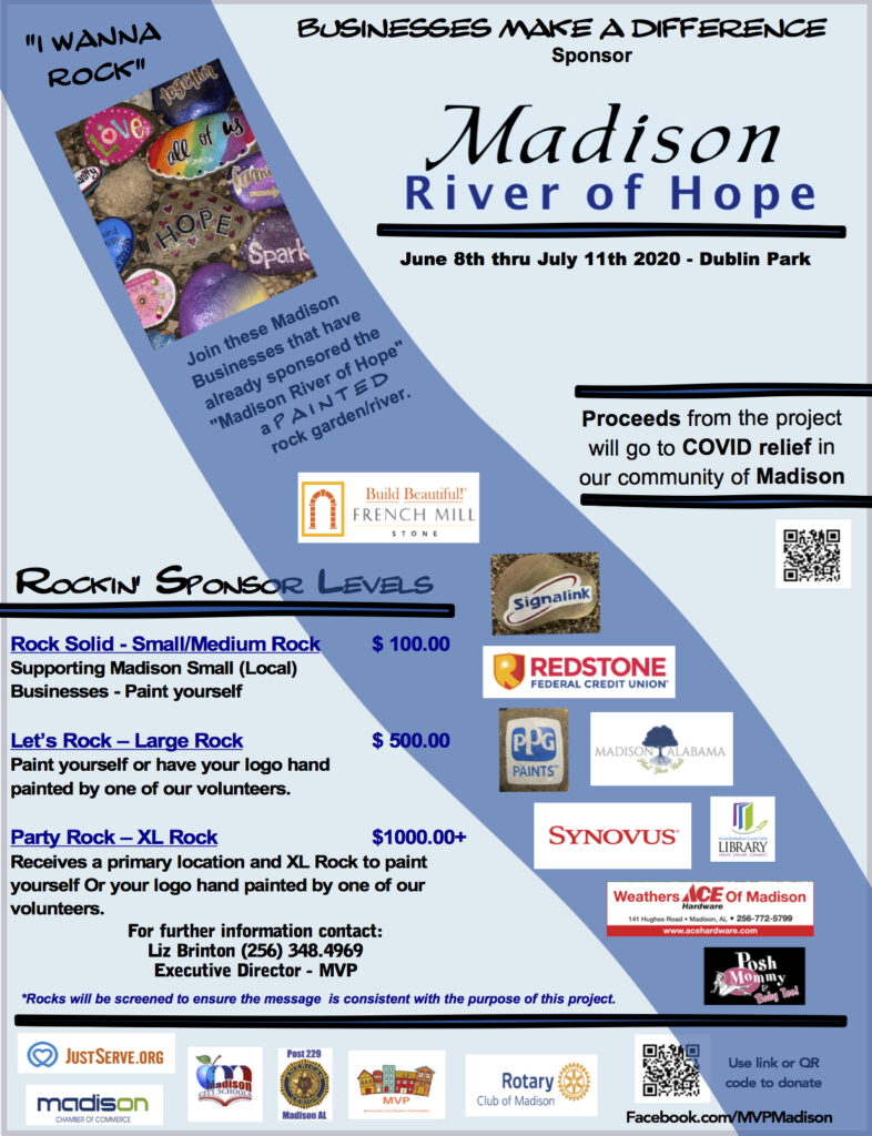 Madison River of Hope Join Madison Visionary Partners (MVP), Rotary Club of Madison, Madison Chamber of Commerce, Madison City Schools, the Madison Chapter of American Legion, Just Serve.org, and the City of Madison as they create the Madison River of Hope, leaving a permanent mark in our community as a sign and memory of a time when perseverance and socially-distant togetherness was needed more than ever.