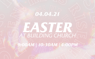 A Line-Up of Services and Events at Building Church on Easter Sunday